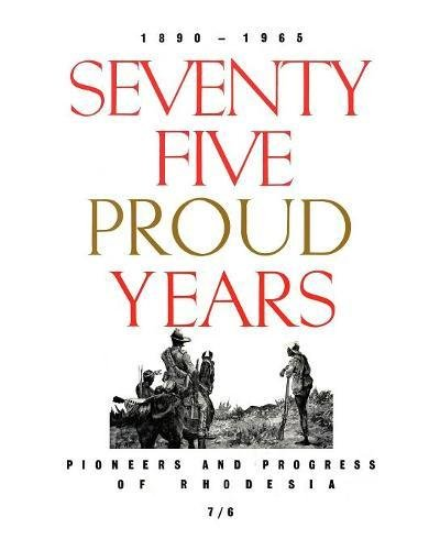 Seventy Five Proud Years: Pioneers and Progress of Rhodesia