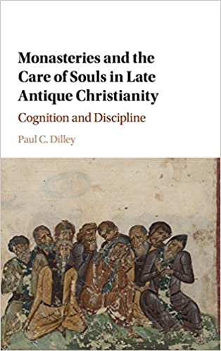 Amazon.com: Monasteries and the Care of Souls in Late Antique Christianity:  Cognition and Discipline (9781107184015): Dilley, Paul C.: Books