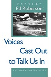 Voices Cast Out to Talk Us In (Iowa Poetry Prize)
