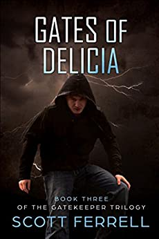 Gates of Delicia (The Gatekeeper Trilogy Book 3) by [Ferrell, Scott]