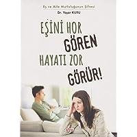 Eşini Hor Gören Dünyayı Zor Görür!: Eş ve Aile Mutluluğunun Şifresi