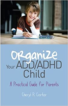 Book Organize Your ADD/ADHD Child: A Practical Guide for Parents by Cheryl R. Carter (2010-10-15)