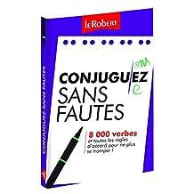 Conjuguez sans fautes: 8 000 verbes et toutes les règles d'accord pour ne plus se tromper !