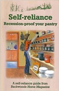 Self-Reliance: Recession-Proof Your Pantry by Backwoods Home Magazine (2008-01-01)
