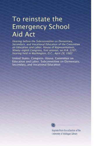 To reinstate the Emergency School Aid Act: Hearing before the Subcommittee on Elementary, Secondary, and Vocational Education of the Committee on ... held in Washington, D.C., April 28, 1983