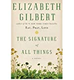 [The Signature of All Things] (By: Elizabeth Gilbert) [published: October, 2013]