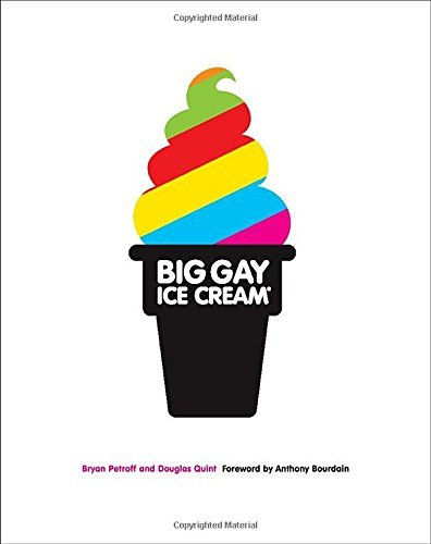 Big Gay Ice Cream: Saucy Stories & Frozen Treats: Going All the Way with Ice Cream by Doug Quint (11-Jun-2015) Hardcover