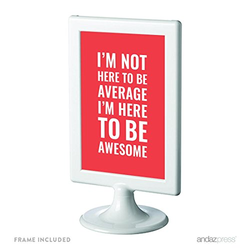 Andaz Press Motivational Framed Desk Art, I'm Not Here To Be Average, I'm Here To Be Awesome, 4×6-inch Inspirational Success Quotes Office Home Wall Art Gift Print, 1-Pack, Includes Frame