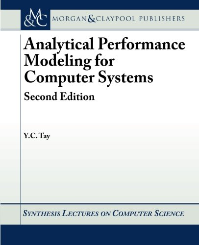 Analytical Performance Modeling for Computer Systems: Second Edition (Synthesis Lectures on Computer Science)