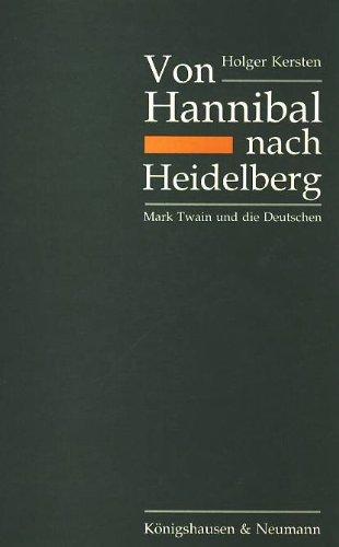 Von Hannibal nach Heidelberg: Mark Twain und die Deutschen: Eine Studie zu literarischen und soziokulturellen Quellen eines Deutschlandbildes (Kieler ... zur Anglistik und Amerikanistik / Neue Folge)