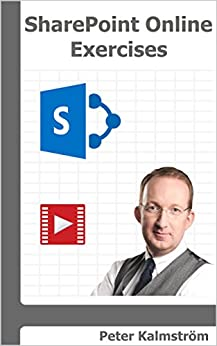 SharePoint Online Exercises: Step by step on how to create common business solutions by [Kalmström, Peter]