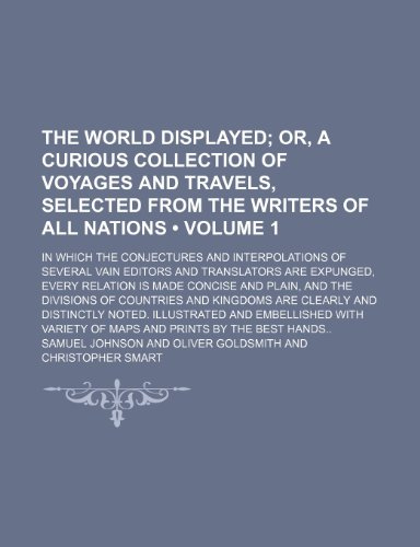 The World Displayed (Volume 1); Or, a Curious Collection of Voyages and Travels, Selected From the Writers of All Nation