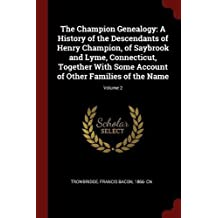 The Champion Genealogy: A History of the Descendants of Henry Champion, of Saybrook and Lyme, Connecticut, Together With Some Account of Other Families of the Name; Volume 2