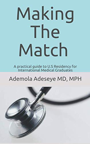 Making the Match: A practical guide to U.S Residency for International Medical Graduates by Ademola A Adeseye