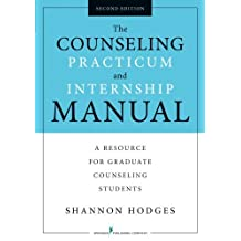 The Counseling Practicum and Internship Manual, Second Edition: A Resource for Graduate Counseling Students