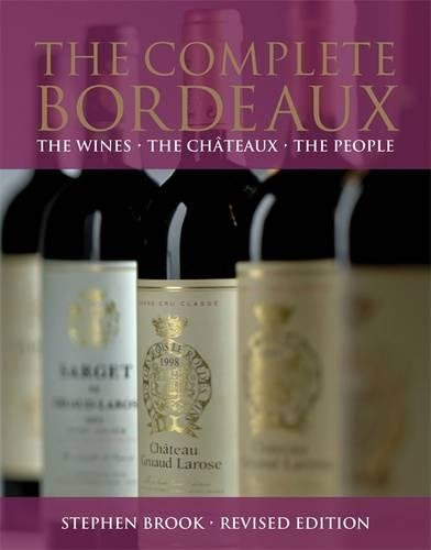 The Complete Bordeaux: The Wines The Châteaux The People by Stephen Brook
