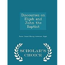 Discourses on Elijah and John the Baptist - Scholar's Choice Edition