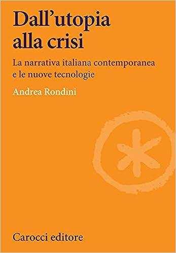 Dall'utopia alla crisi. La narrativa italiana contemporanea e le nuove tecnologie