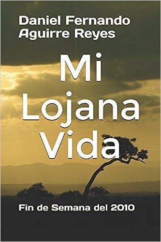 Amazon.com: Mi Lojana Vida: Fin de Semana del 2010 (Spanish Edition) (9781973389965): Daniel Fernando Aguirre Reyes: Books