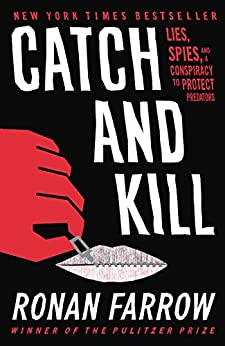 Catch and Kill: Lies, Spies, and a Conspiracy to Protect Predators by [Farrow, Ronan]
