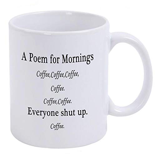 Funny mug-A Poem for Mornings 11 OZ Ceramic Coffee Mug-Birthday Gift Ideas for Mom, Dad, Sister, Brother, Best Friends, Coworker - Mugs for Men and Women - Gag Gifts for Mother's or Father's Day