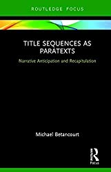 Title Sequences as Paratexts: Narrative Anticipation and Recapitulation (Routledge Studies in Media Theory and Practice)