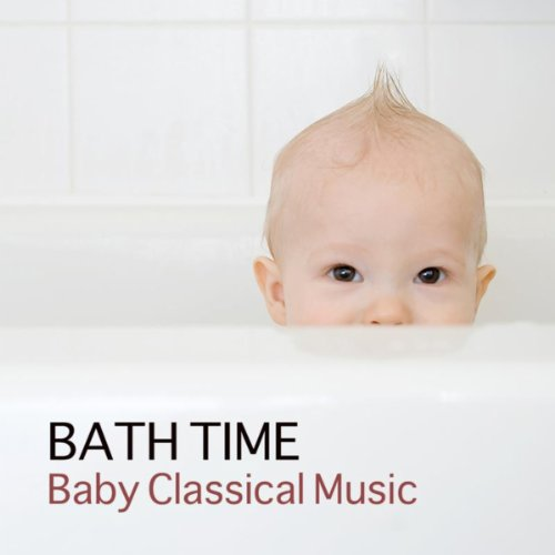 (Bath Time Baby Classical Music for Kids and Baby - Mozart, Bach, Beethoven Music for Babies)