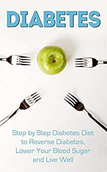 Diabetes: Step by Step Diabetes Diet to Reverse Diabetes, Lower Your Blood Sugar and Live Well (Diabetes, Diabetes Diet, Diabetic Cookbook, Reverse Diabetes) by [Wayne, James]