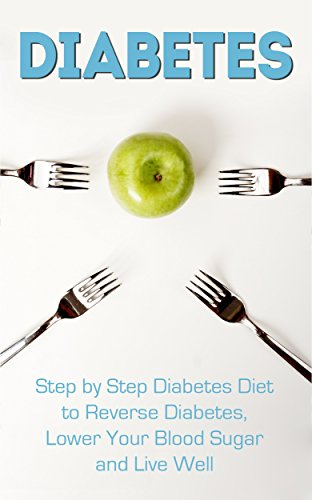 Diabetes: Step by Step Diabetes Diet to Reverse Diabetes, Lower Your Blood Sugar and Live Well (Diabetes, Diabetes Diet, Diabetic Cookbook, Reverse Diabetes) by James Wayne