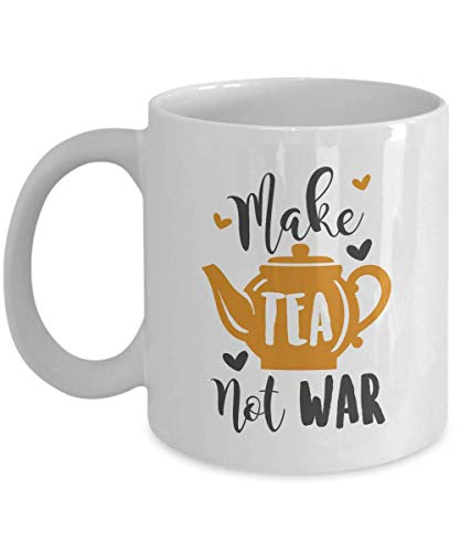 (Funny Make Tea Not War Featuring A Cute Teapot Coffee & Tea Gift Mug Cup For A Tea Lover And Gifts For Men & Women Tea Drinkers)