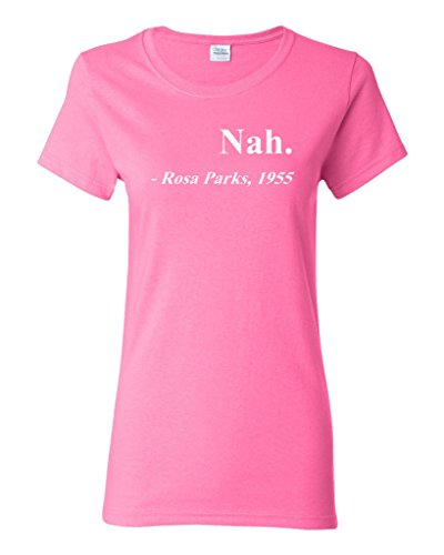 Ladies Nah. Rosa Parks, 1955 Quotation Civil Rights Freedom Justice T-Shirt Tee (Large, Pink)