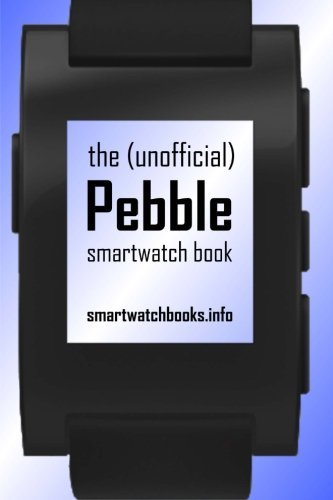 The (Unofficial) Pebble SmartWatch Book by SmartWatchBooks ...
