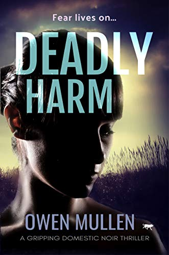 Deadly Harm: a gripping domestic noir thriller