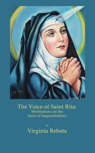 The Voice of Saint Rita: Meditations on the Saint of Impossibilities (Prayer To St Rita Of The Impossible)