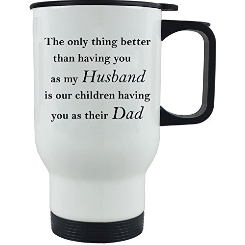 Only thing better than having you as my husband is our children having you as their dad - 14 oz Stainless Steel Travel Coffee Mug - For Father's Day - Gift for Dad, Grandpa, Grandfather, Husband