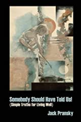 Somebody Should Have Told Us!: Simple Truths for Living Well Paperback