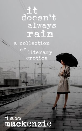 Book: It Doesn't Always Rain - A Collection of Literary Erotica by Tess Mackenize