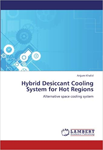 Book Hybrid Desiccant Cooling System for Hot Regions: Alternative space cooling system