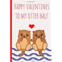Happy Valentines to my otter half: Novelty, Blank Lined notebook, Perfect for a Valentines gift (more useful than a card!)