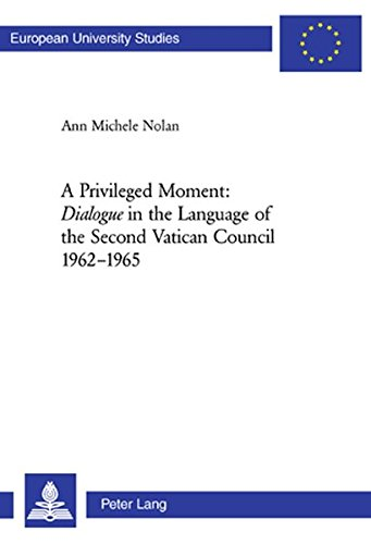 A Privileged Moment: «Dialogue» in the Language of the Second Vatican Council 1962-1965: Dialogue in the Language of the Second Vatican Council ... / Publications Universitaires Européennes) by Peter Lang AG, Internationaler Verlag der Wissenschaften