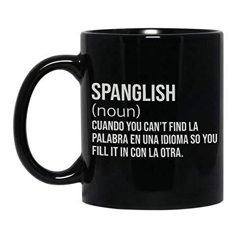 Spanglish Noun - Cuando You Can't Find La Palabra En Una Idioma So You Fill It In Con La Otra Coffee Mug 11oz White