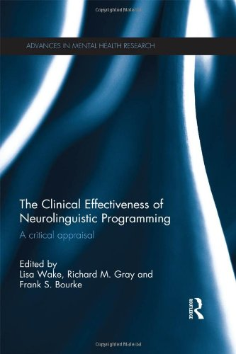 The Clinical Effectiveness of Neurolinguistic Programming: A Critical Appraisal (Advances in Mental Health Research)