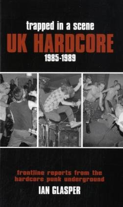 Trapped in a Scene: UK Hardcore 1985–1989: Frontline Reports from the Hardcore Punk Underground pdf epub