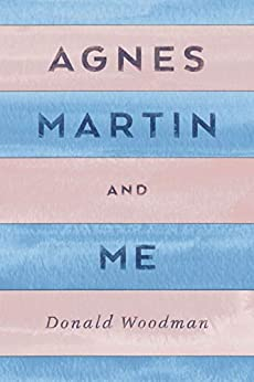 Agnes Martin and Me by [Woodman, Donald]