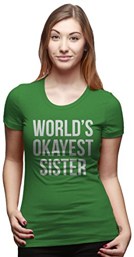 Crazy Dog TShirts - Womens World's Okayest Sister T Shirt Funny Sarcastic Siblings Tee for Ladies - Camiseta Para Mujer Verde
