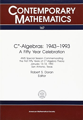 C*-Algebras: 1943-1993 : A Fifty Year Celebration : Ams Special Session Commenorating the First Fifty Years of C*-Algebr