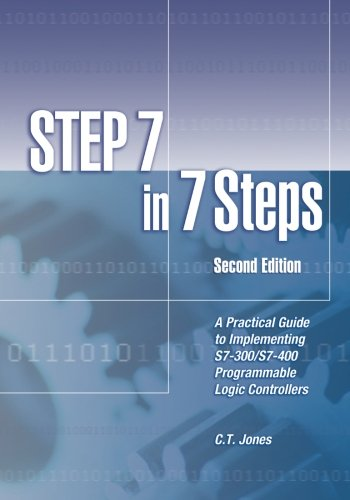STEP 7 in 7 Steps: A Practical Guide to Implementing S7-300/S7-400 Programmable Logic Controllers