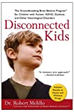 Book Cover for Disconnected Kids: The Groundbreaking Brain Balance Program for Children with Autism, ADHD, Dyslexia, and Other Neurological Disorders