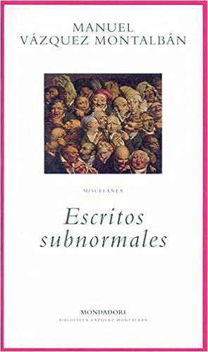 Escritos subnormales (BIBLIOTECA VAZQUEZ MONTALBAN): Amazon.es: Montalban, Manuel Vazquez: Libros
