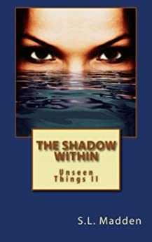 The Shadow Within (Unseen Things Book 2) by [Madden, S.L.]